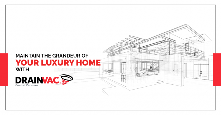 Maintain the grandeur of your luxury home with DrainVac